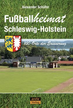 Fußballheimat Schleswig-Holstein von Schäfer,  Alexander
