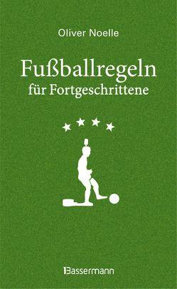 Fußballregeln für Fortgeschrittene von Noelle,  Oliver
