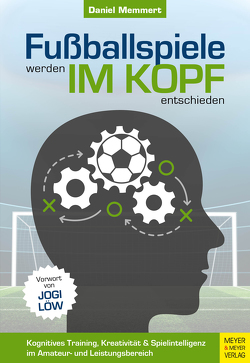 Fußballspiele werden im Kopf entschieden von Löw,  Jogi, Memmert,  Daniel
