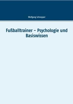 Fußballtrainer – Psychologie und Basiswissen von Schnepper,  Wolfgang