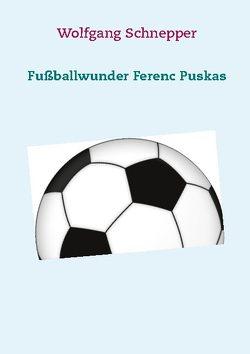 Fußballwunder Ferenc Puskas von Schnepper,  Wolfgang