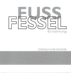 Fußfessel von Kube-Druener,  Cornelia