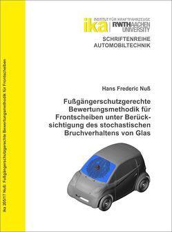 Fußgängerschutzgerechte Bewertungsmethodik für Frontscheiben unter Berücksichtigung des stochastischen Bruchverhaltens von Glas von Nuß,  Hans Frederic