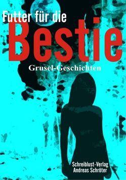 Futter für die Bestie von Haar,  Iris ter, Nikolaus,  Annemarie, Schröter,  Andreas