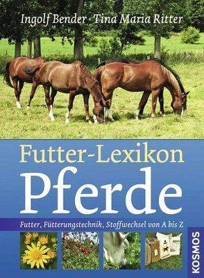 Futter-Lexikon Pferde von Bender,  Ingolf, Ritter,  Tina Maria