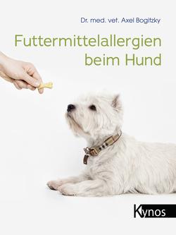 Futtermittelallergien beim Hund von Bogitzky,  Dr. med. vet. Axel
