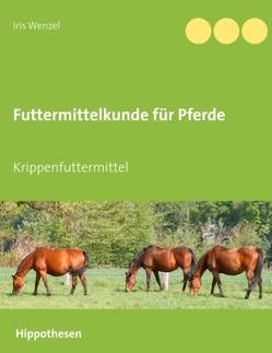 Futtermittelkunde für Pferde von Wenzel,  Iris