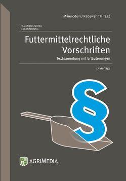 Futtermittelrechtliche Vorschriften von Maier-Stein,  Birgit, Radewahn,  Peter