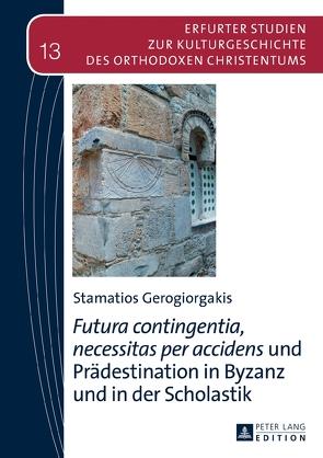 «Futura contingentia, necessitas per accidens» und Prädestination in Byzanz und in der Scholastik von Gerogiorgakis,  Stamatios