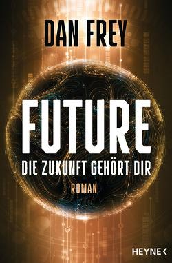 Future – Die Zukunft gehört dir von Frey,  Dan, Kempen,  Bernhard