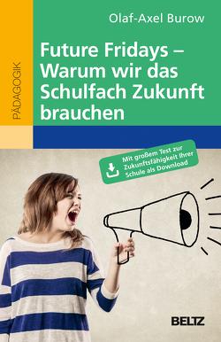 Future Fridays – Warum wir das Schulfach Zukunft brauchen von Burow,  Olaf-Axel