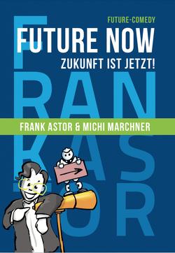 Future Now – Zukunft ist jetzt ! von Astor,  Frank, Marchner,  Michi