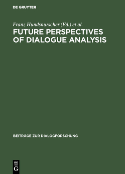Future perspectives of dialogue analysis von Hundsnurscher,  Franz, Weigand,  Edda