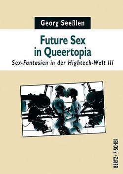 Future Sex in Queertopia von Seeßlen,  Georg