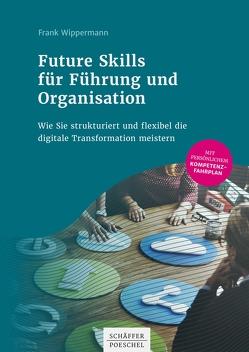 Future Skills für Führung und Organisation von Wippermann,  Frank