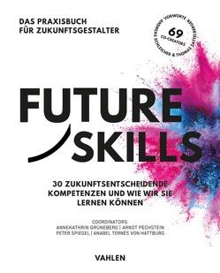 Future Skills von Grüneberg,  Annekathrin, Pechstein,  Arndt, Spiegel,  Peter, Ternès von Hattburg,  Anabel