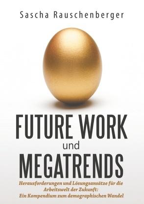 Future Work und Megatrends von Rauschenberger,  Sascha