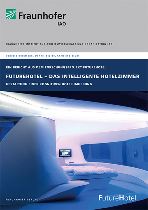 FutureHotel – Das intelligente Hotelzimmer. von Borkmann,  Vanessa, Bruns,  Christina, Stolze,  Dennis
