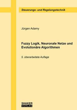 Fuzzy Logik, Neuronale Netze und Evolutionäre Algorithmen von Adamy,  Jürgen