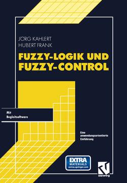 Fuzzy-Logik und Fuzzy-Control von Frank,  Hubert, Kahlert,  Jörg
