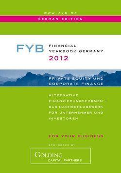 FYB 2012 Financial YearBook Germany /Private Equity & Corporate Finance von Anderer,  Tatjana, Golding,  Jeremy, Rösler,  Philipp