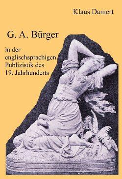 G. A. Bürger in der englischsprachigen Publizistik des 19. Jahrhunderts von Damert,  Klaus