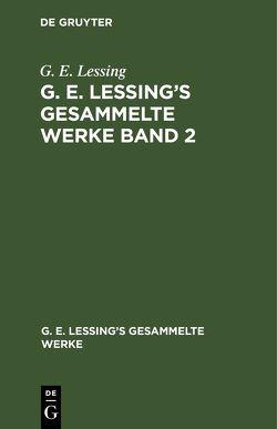 G. E. Lessing: G. E. Lessing's gesammelte Werke von Lessing,  G. E.
