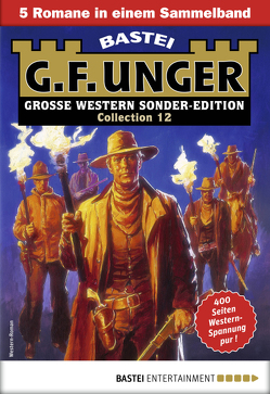 G. F. Unger Sonder-Edition Collection 12 – Western-Sammelband von Unger,  G. F.