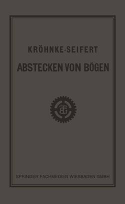 G.H.A. Kröhnkes Taschenbuch zum Abstecken von Bögen auf Eisenbahn- und Weglinien von Seifert,  R.