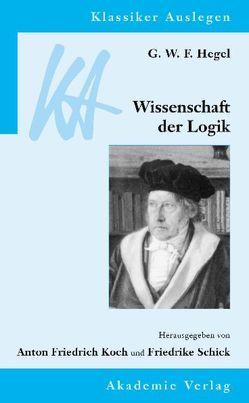G. W. F. Hegel: Wissenschaft der Logik von Koch,  Anton, Schick,  Friedrike
