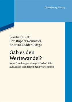 Gab es den Wertewandel? von Dietz,  Bernhard, Neumaier,  Christopher, Rödder,  Andreas