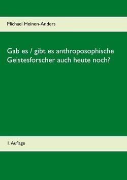 Gab es / gibt es anthroposophische Geistesforscher auch heute noch? von Heinen-Anders,  Michael
