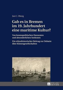 Gab es in Bremen im 19. Jahrhundert eine maritime Kultur? von Oberg,  Jan C.