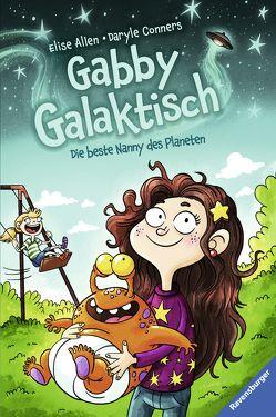 Gabby Galaktisch. Die beste Nanny des Planeten von Allen,  Elise, Conners,  Daryle, Csuss,  Jacqueline