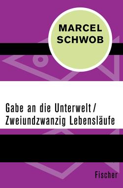 Gabe an die Unterwelt / Zweiundzwanzig Lebensläufe von Hegner,  Jakob, Schwob,  Marcel, Seiffhart,  Arthur