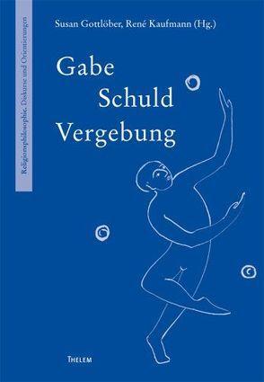 Gabe – Schuld – Vergebung von Gottlöber,  Susan, Kaufmann,  René