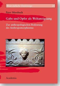 Gabe und Opfer als Weltaneignung von Morsbach,  Peter