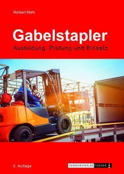 Gabelstapler – Ausbildung, Prüfung und Einsatz von Mohr,  Norbert