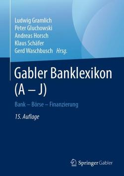 Gabler Banklexikon (A – J) von Gluchowski,  Peter, Gramlich,  Ludwig, Horsch,  Andreas, Schaefer,  Klaus, Waschbusch,  Gerd