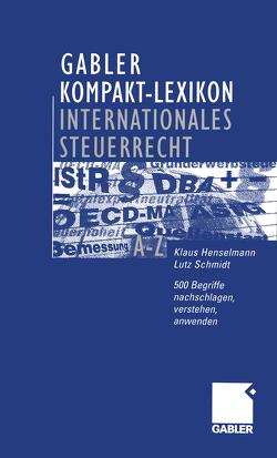 Gabler Kompakt-Lexikon Internationales Steuerrecht von Henselmann,  Klaus, Schmidt,  Lutz