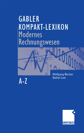 Gabler Kompakt-Lexikon Modernes Rechnungswesen von Becker,  Wolfgang, Lutz,  Stefan