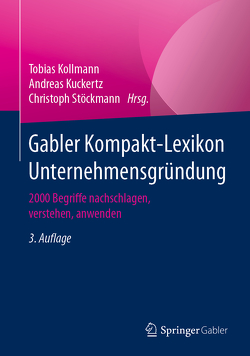 Gabler Kompakt-Lexikon Unternehmensgründung von Kollmann,  Tobias, Kuckertz,  Andreas, Stöckmann,  Christoph