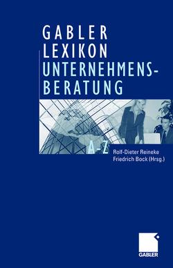 Gabler Lexikon Unternehmensberatung von Bock,  Friedrich, Reineke,  Rolf-Dieter