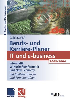 Gabler / MLP Berufs- und Karriere-Planer 2003/2004: IT und e-business von Abdelhamid,  Michaela, Buschmann,  Dirk, Kramer,  Regine, Reulein,  Dunja, Wettlaufer,  Ralf, Zwick,  Volker