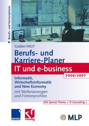 Gabler / MLP Berufs- und Karriere-Planer IT und e-business 2006/2007 von Abdelhamid,  Michaela, Buschmann,  Dirk, Kramer,  Regine, Reulein,  Dunja, Wettlaufer,  Ralf, Zwick,  Volker