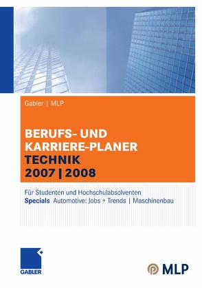 Gabler   MLP Berufs- und Karriere-Planer Technik 2007 2008 von Brink,  Alfred, Ernst-Auch,  Ursula, Faber,  Manfred, Hesse,  Jürgen, Pohl,  Elke, Reulein,  Dunja, Schrader,  Hans Christian, Siems,  Silke, Wettlaufer,  Ralf, Wilken,  Lilli