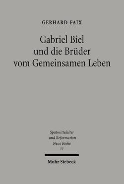 Gabriel Biel und die Brüder vom Gemeinsamen Leben von Faix,  Gerhard