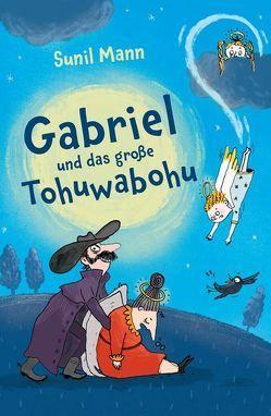 Gabriel und das große Tohuwabohu von Mann,  Sunil, Schulz,  Tine