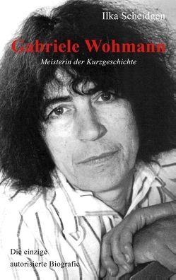 Gabriele Wohmann: Meisterin der Kurzgeschichte von Scheidgen,  Ilka