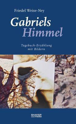 Gabriels Himmel von Weise-Ney,  Wilfriede